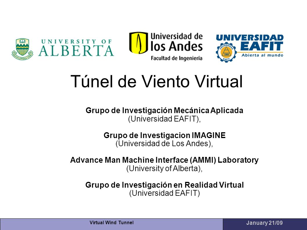 Virtual Wind Tunnel January 21/09 Túnel de Viento Virtual Grupo de Investigación Mecánica Aplicada (Universidad EAFIT), Grupo de Investigacion IMAGINE