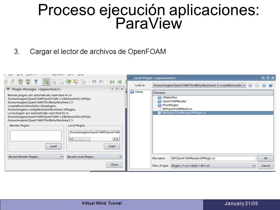 Virtual Wind Tunnel January 21/09 Proceso ejecución aplicaciones: ParaView 3.Cargar el lector de archivos de OpenFOAM