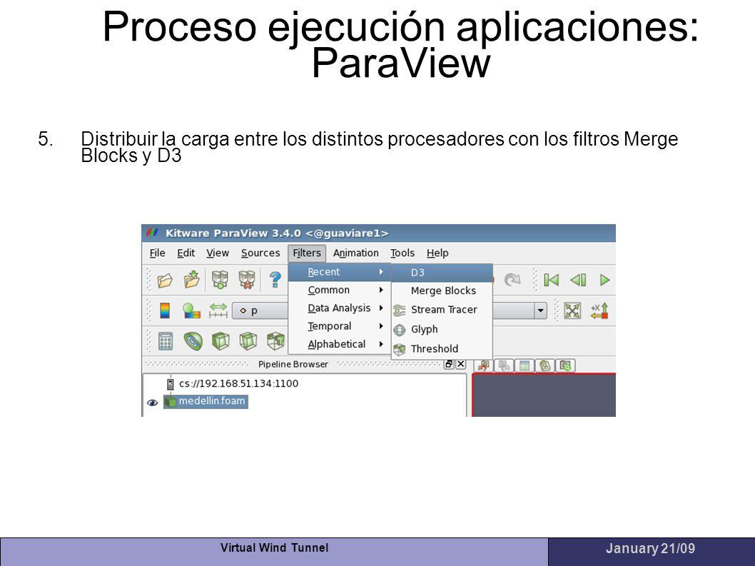 Virtual Wind Tunnel January 21/09 Proceso ejecución aplicaciones: ParaView 5.Distribuir la carga entre los distintos procesadores con los filtros Merg