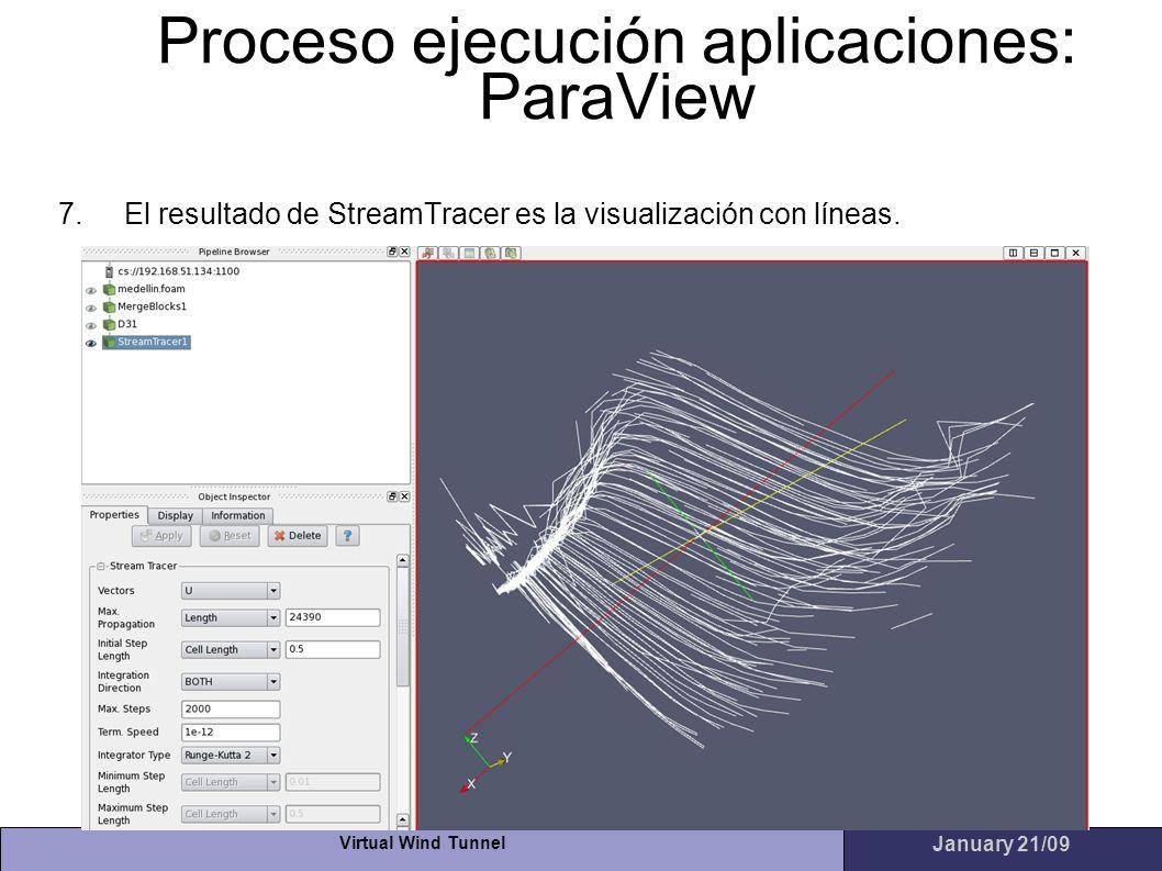 Virtual Wind Tunnel January 21/09 Proceso ejecución aplicaciones: ParaView 7.El resultado de StreamTracer es la visualización con líneas.