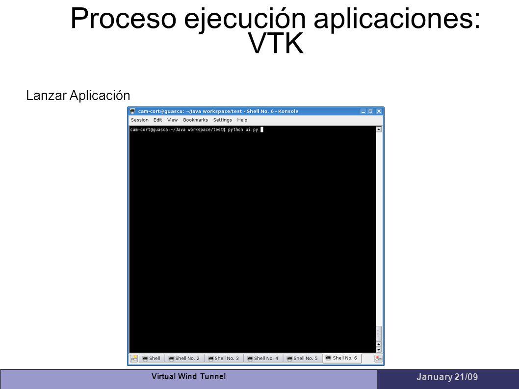 Virtual Wind Tunnel January 21/09 Proceso ejecución aplicaciones: VTK Lanzar Aplicación