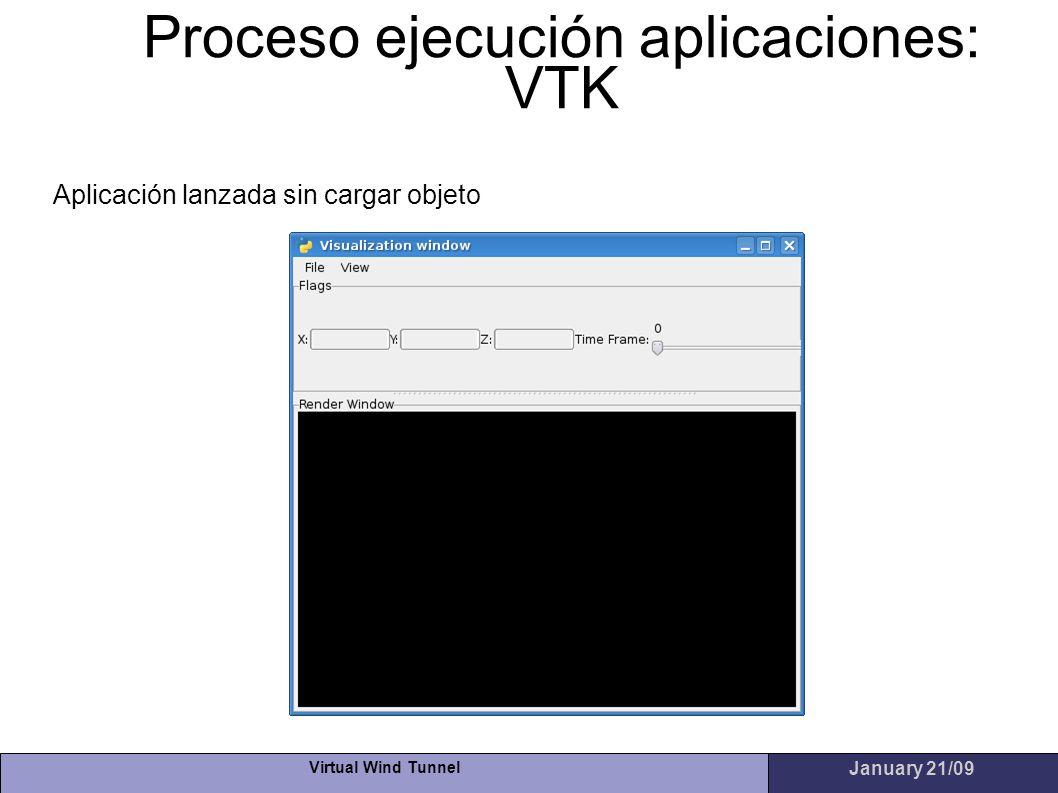Virtual Wind Tunnel January 21/09 Proceso ejecución aplicaciones: VTK Aplicación lanzada sin cargar objeto