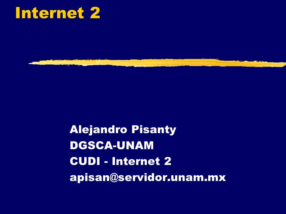 Internet 2 Alejandro Pisanty DGSCA-UNAM CUDI - Internet 2 apisan@servidor.unam.mx