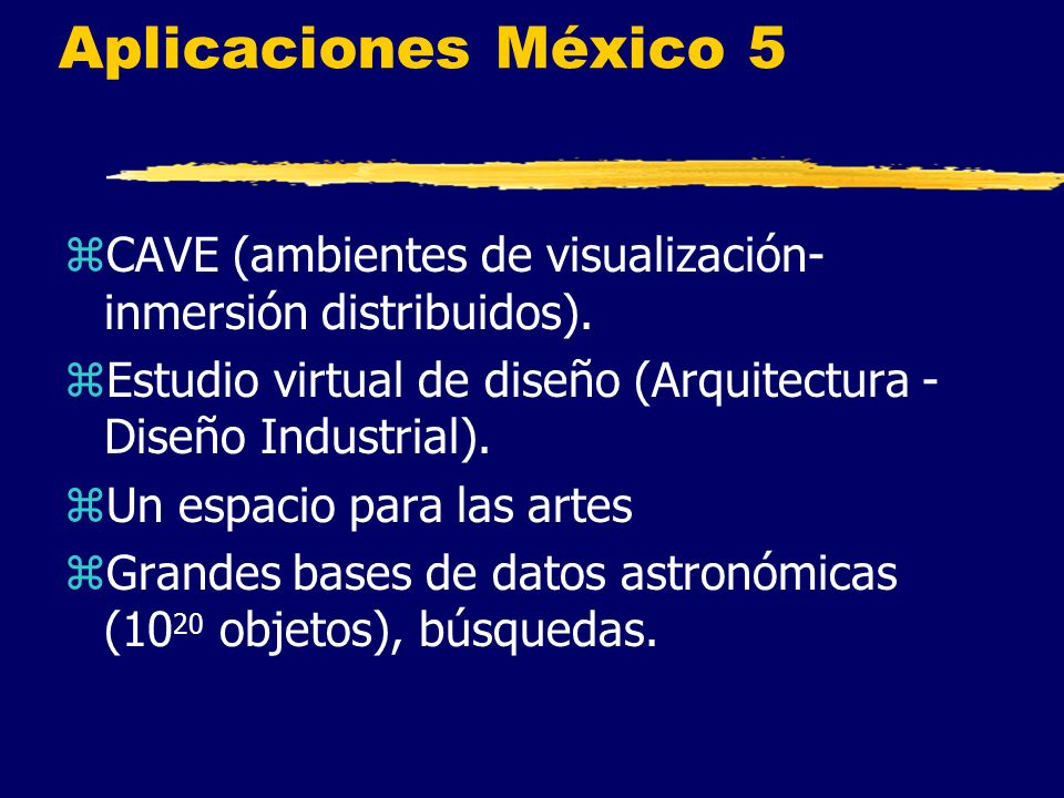 Aplicaciones México 5 zCAVE (ambientes de visualización- inmersión distribuidos).