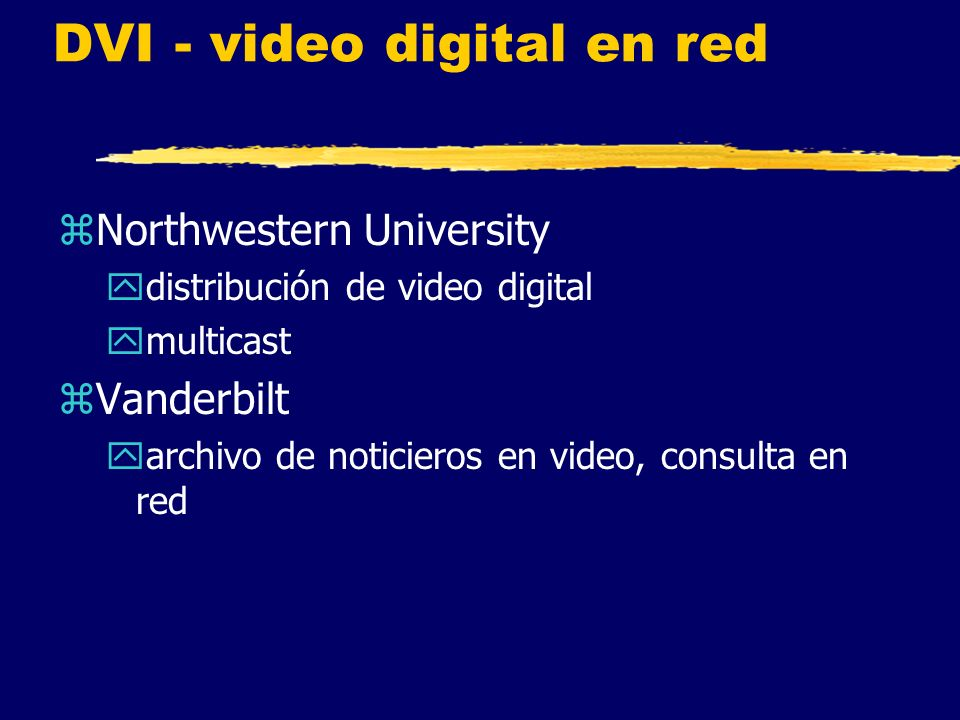 DVI - video digital en red zNorthwestern University ydistribución de video digital ymulticast zVanderbilt yarchivo de noticieros en video, consulta en red