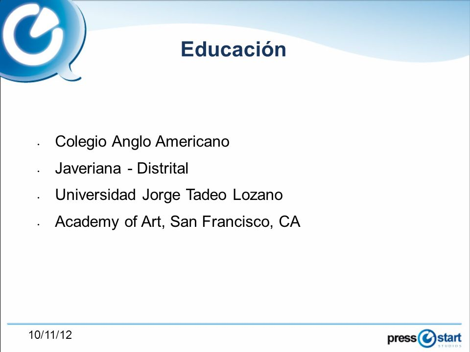 Colegio Anglo Americano Javeriana - Distrital Universidad Jorge Tadeo Lozano Academy of Art, San Francisco, CA Educación