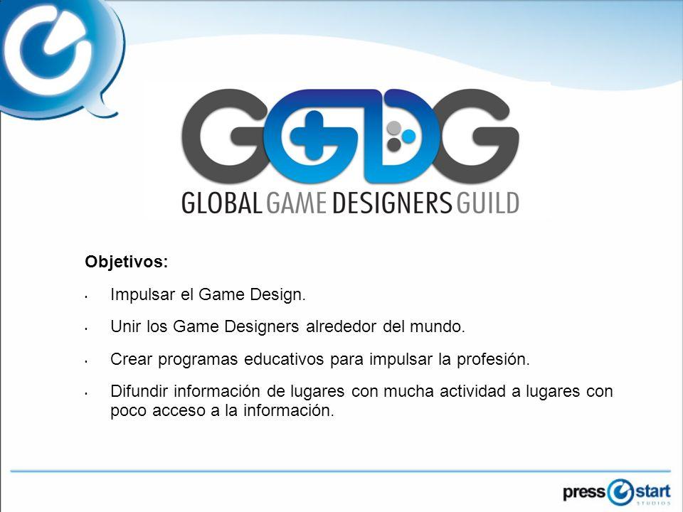 Objetivos: Impulsar el Game Design. Unir los Game Designers alrededor del mundo.