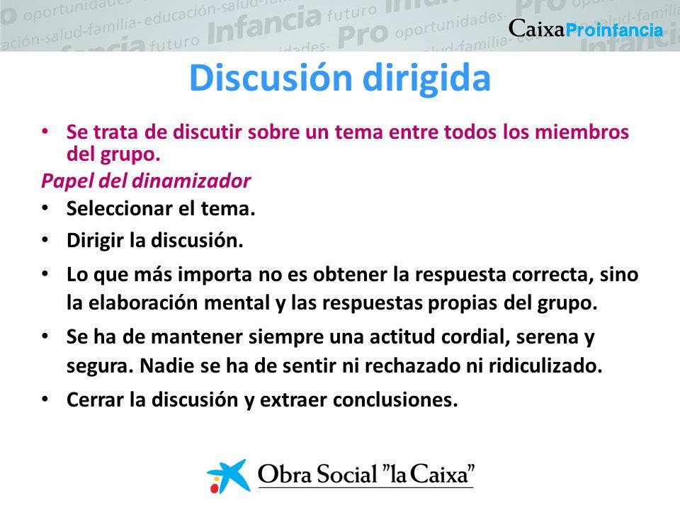 Discusión dirigida Se trata de discutir sobre un tema entre todos los miembros del grupo.