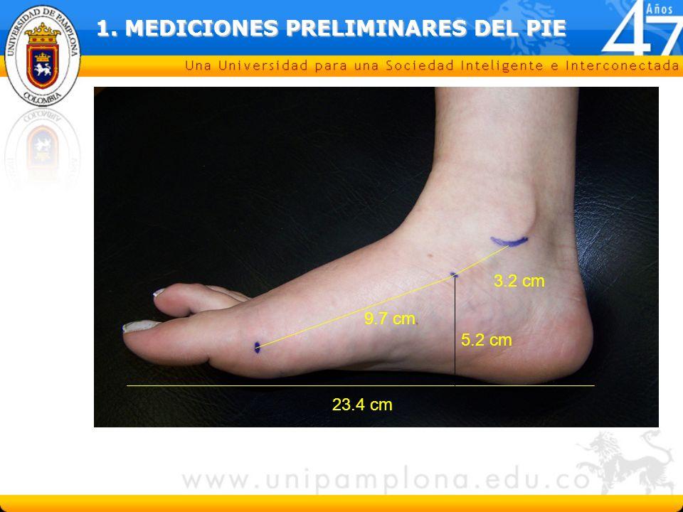 23.4 cm 9.7 cm 3.2 cm 5.2 cm 1. MEDICIONES PRELIMINARES DEL PIE