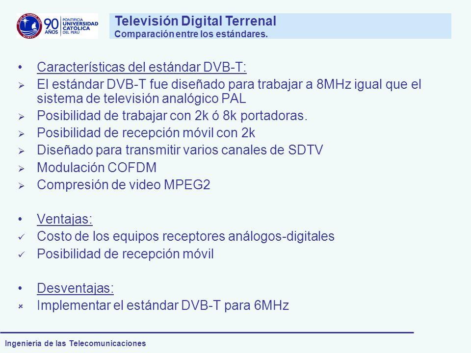 Ingeniería de las Telecomunicaciones Características del estándar DVB-T: El estándar DVB-T fue diseñado para trabajar a 8MHz igual que el sistema de t