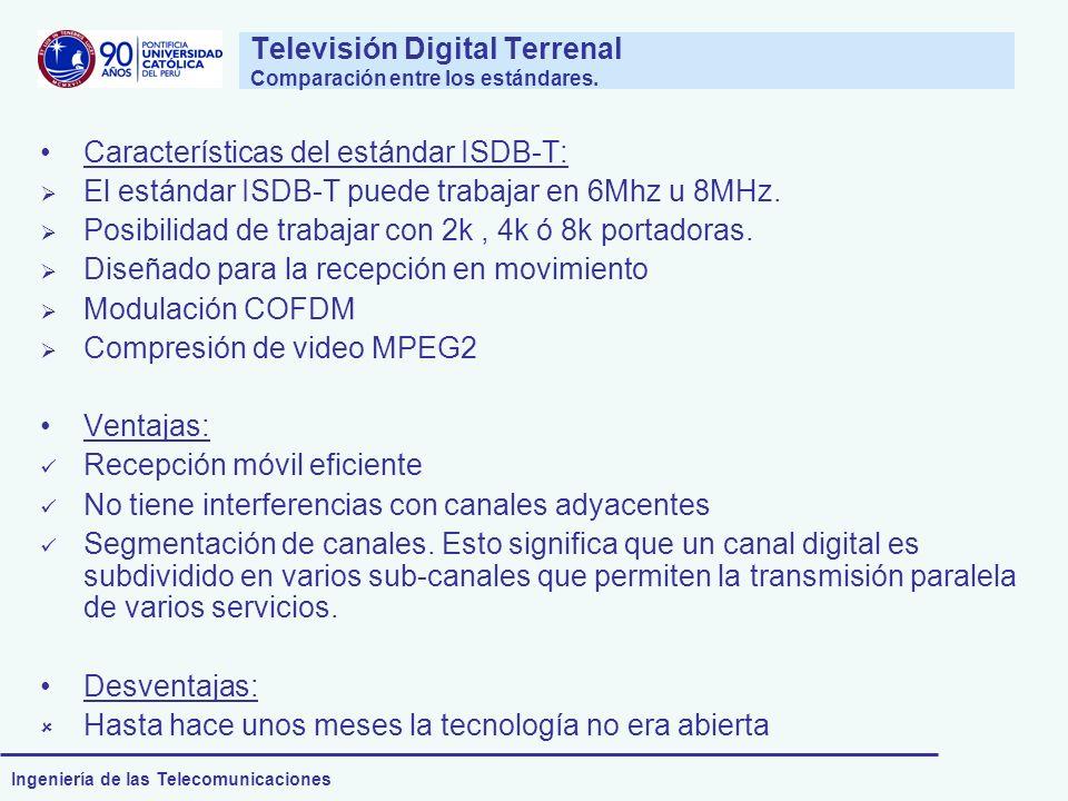 Ingeniería de las Telecomunicaciones Televisión Digital Terrenal Comparación entre los estándares. Características del estándar ISDB-T: El estándar IS