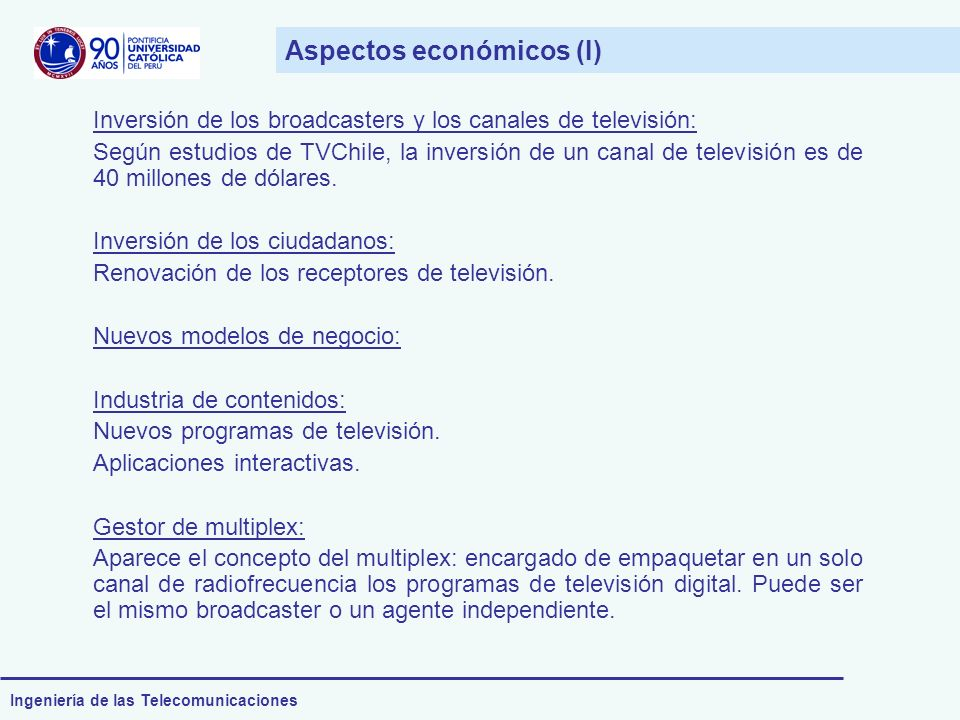 Ingeniería de las Telecomunicaciones Aspectos económicos (I) Inversión de los broadcasters y los canales de televisión: Según estudios de TVChile, la