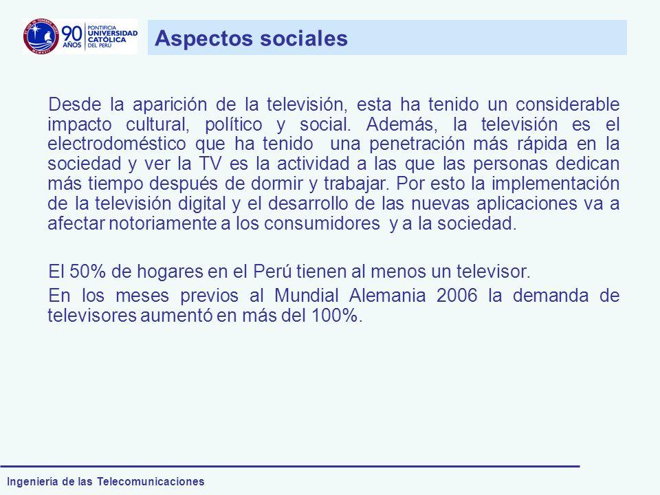 Ingeniería de las Telecomunicaciones Aspectos sociales Desde la aparición de la televisión, esta ha tenido un considerable impacto cultural, político