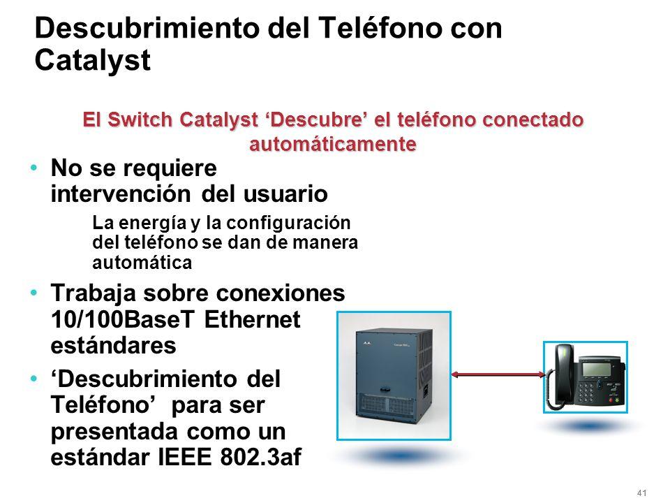 41 Descubrimiento del Teléfono con Catalyst No se requiere intervención del usuario La energía y la configuración del teléfono se dan de manera automá
