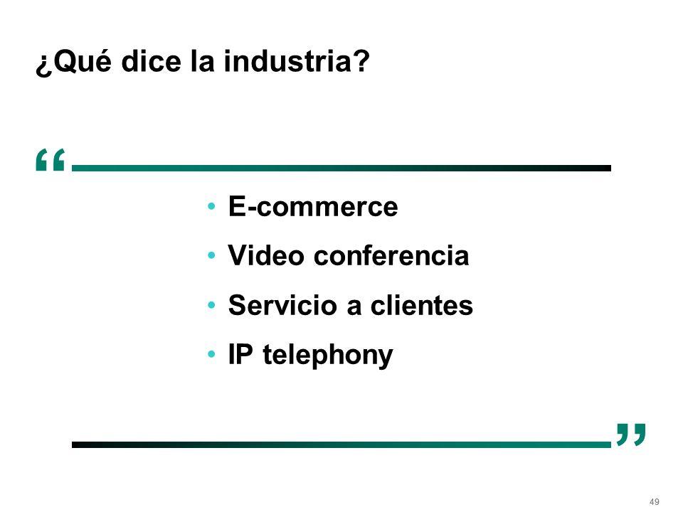 49 ¿Qué dice la industria? E-commerce Video conferencia Servicio a clientes IP telephony