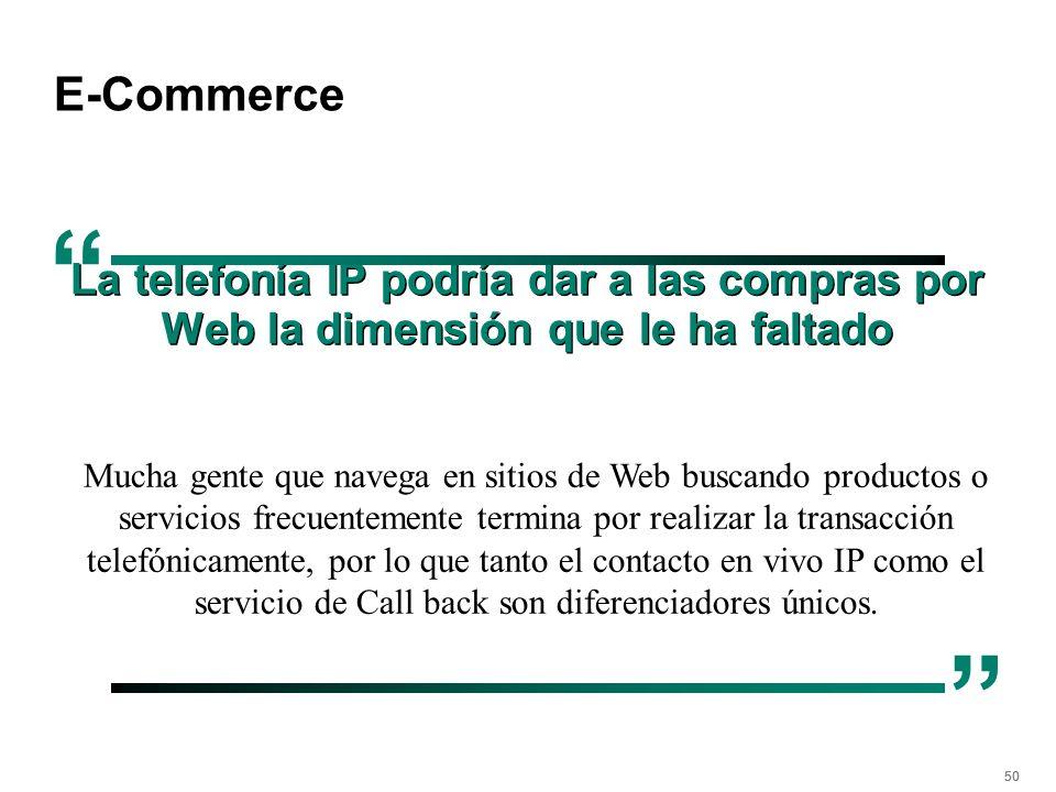 50 E-Commerce La telefonía IP podría dar a las compras por Web la dimensión que le ha faltado Mucha gente que navega en sitios de Web buscando product