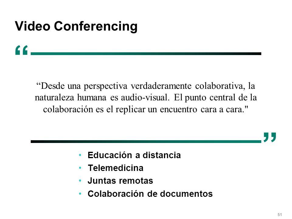 51 Video Conferencing Educación a distancia Telemedicina Juntas remotas Colaboración de documentos Desde una perspectiva verdaderamente colaborativa,
