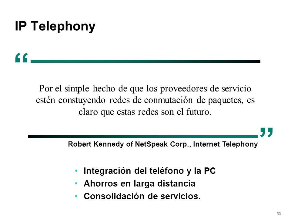 53 IP Telephony Integración del teléfono y la PC Ahorros en larga distancia Consolidación de servicios. Por el simple hecho de que los proveedores de