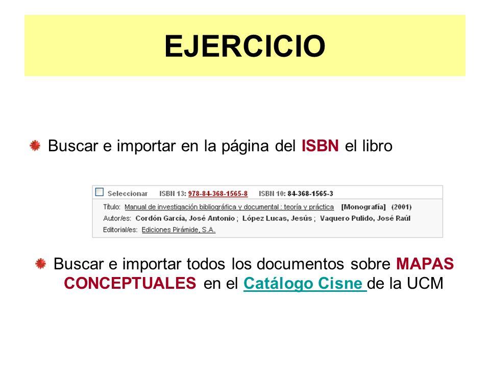 EJERCICIO Buscar e importar en la página del ISBN el libro Buscar e importar todos los documentos sobre MAPAS CONCEPTUALES en el Catálogo Cisne de la
