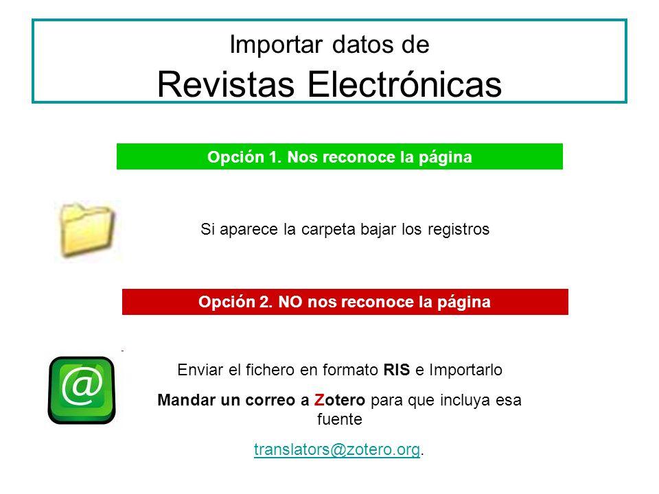 Importar datos de Revistas Electrónicas Opción 1. Nos reconoce la página Opción 2. NO nos reconoce la página Enviar el fichero en formato RIS e Import