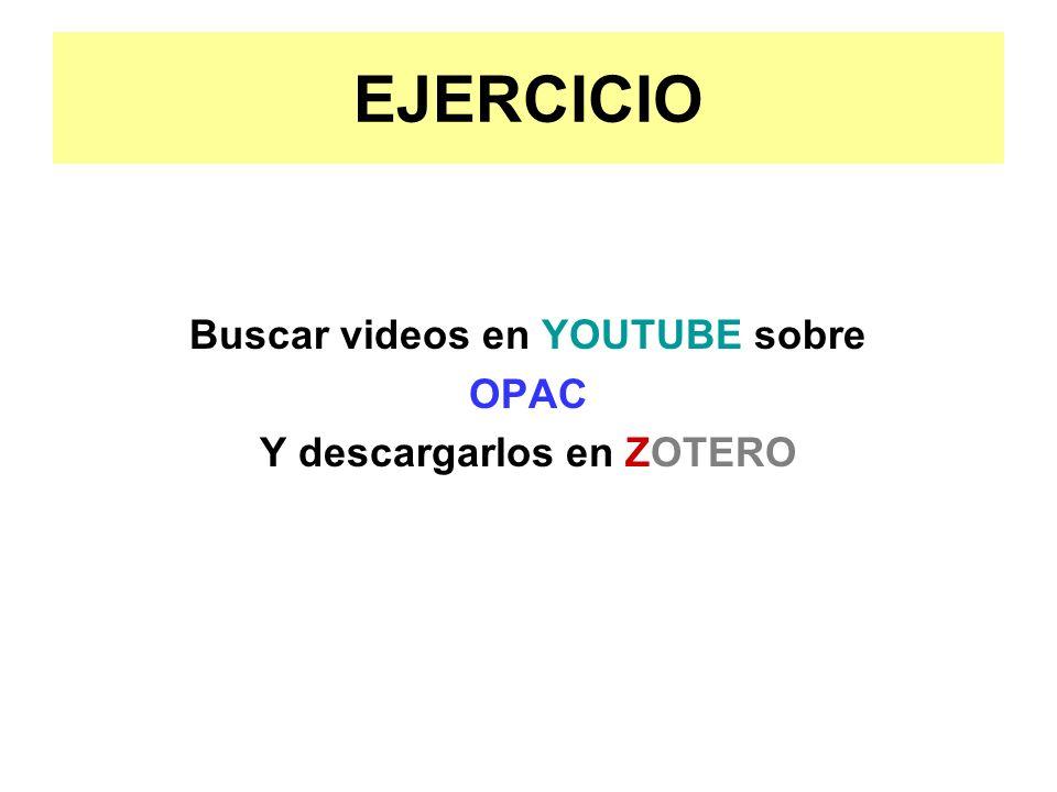 EJERCICIO Buscar videos en YOUTUBE sobre OPAC Y descargarlos en ZOTERO