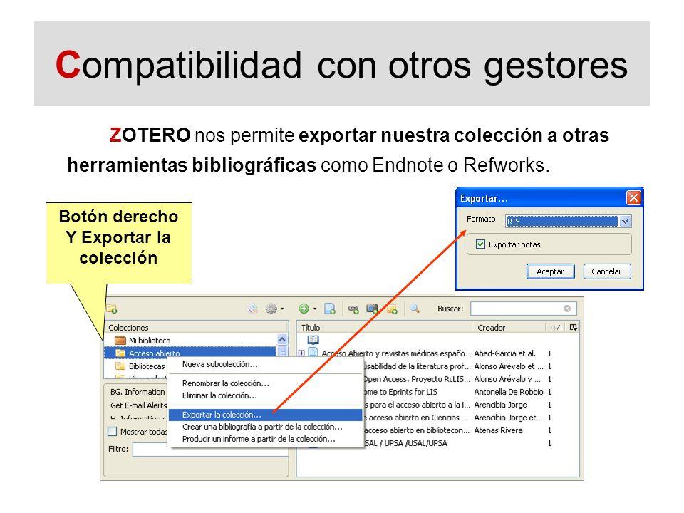 Compatibilidad con otros gestores ZOTERO nos permite exportar nuestra colección a otras herramientas bibliográficas como Endnote o Refworks. Botón der
