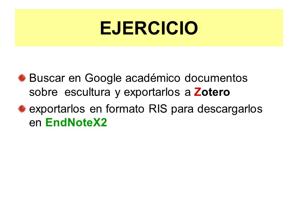 EJERCICIO Buscar en Google académico documentos sobre escultura y exportarlos a Zotero exportarlos en formato RIS para descargarlos en EndNoteX2