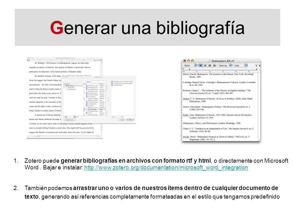 Generar una bibliografía 1.Zotero puede generar bibliografías en archivos con formato rtf y html, o directamente con Microsoft Word. Bajar e instalar: