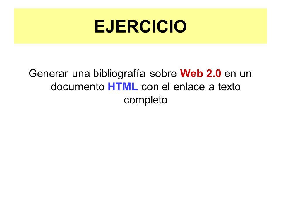 EJERCICIO Generar una bibliografía sobre Web 2.0 en un documento HTML con el enlace a texto completo