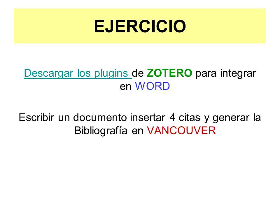 EJERCICIO Descargar los plugins Descargar los plugins de ZOTERO para integrar en WORD Escribir un documento insertar 4 citas y generar la Bibliografía