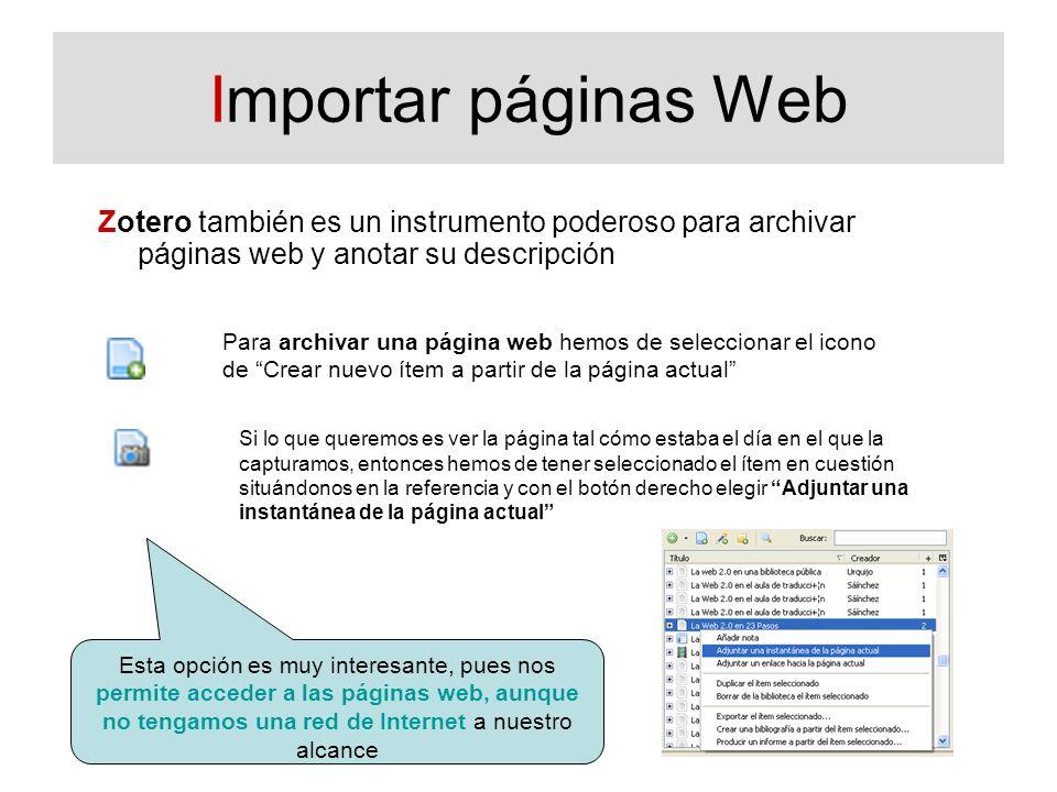 Importar páginas Web Zotero también es un instrumento poderoso para archivar páginas web y anotar su descripción Para archivar una página web hemos de