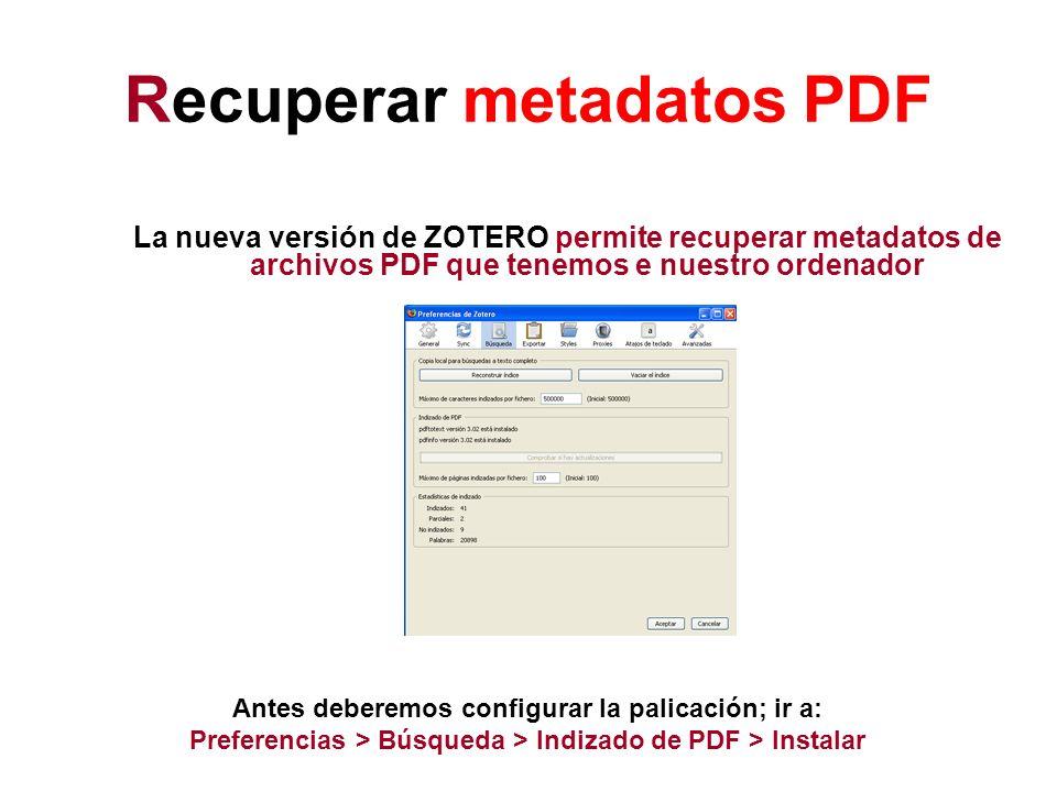 Recuperar metadatos PDF La nueva versión de ZOTERO permite recuperar metadatos de archivos PDF que tenemos e nuestro ordenador Antes deberemos configu
