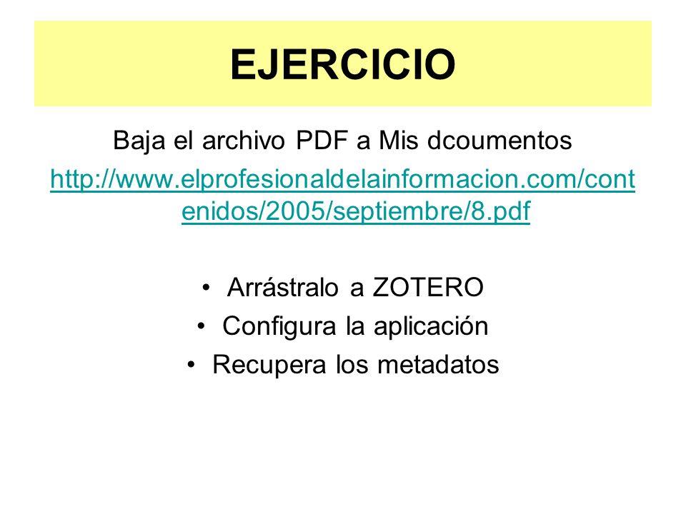 EJERCICIO Baja el archivo PDF a Mis dcoumentos http://www.elprofesionaldelainformacion.com/cont enidos/2005/septiembre/8.pdf Arrástralo a ZOTERO Confi
