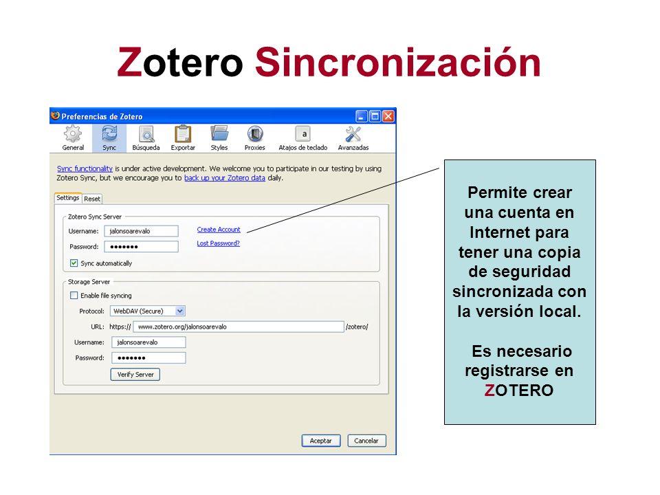 Zotero Sincronización Permite crear una cuenta en Internet para tener una copia de seguridad sincronizada con la versión local. Es necesario registrar