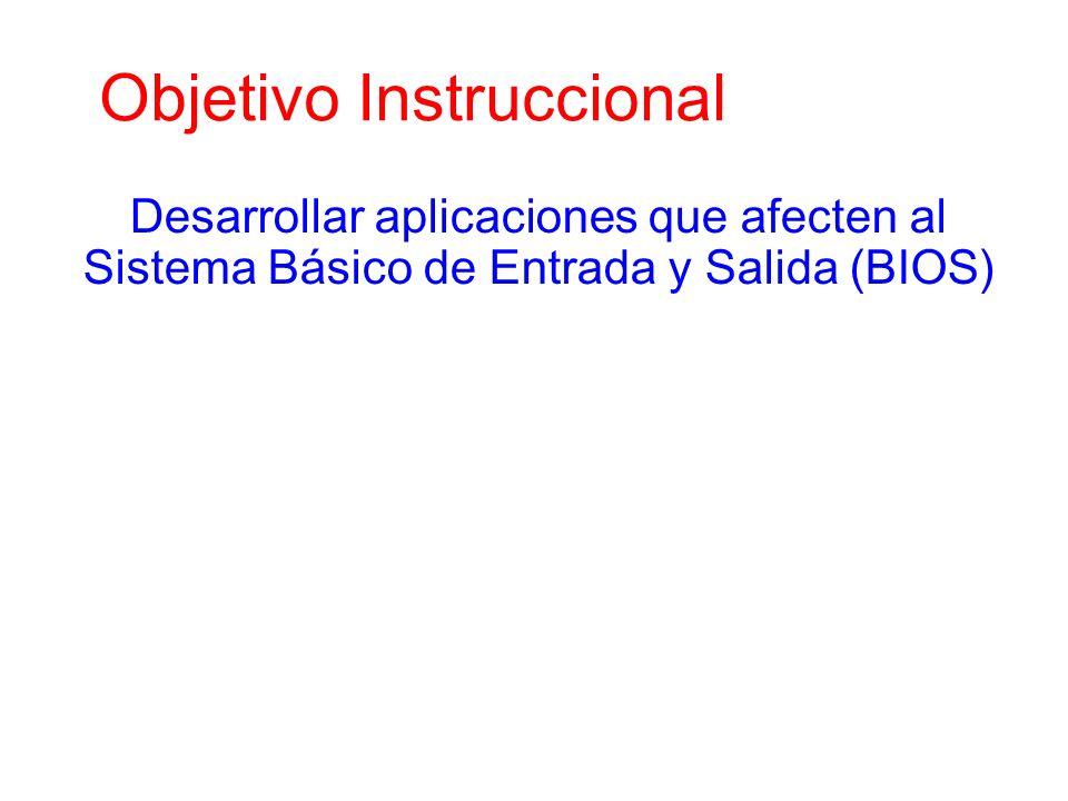 Objetivo Instruccional Desarrollar aplicaciones que afecten al Sistema Básico de Entrada y Salida (BIOS)
