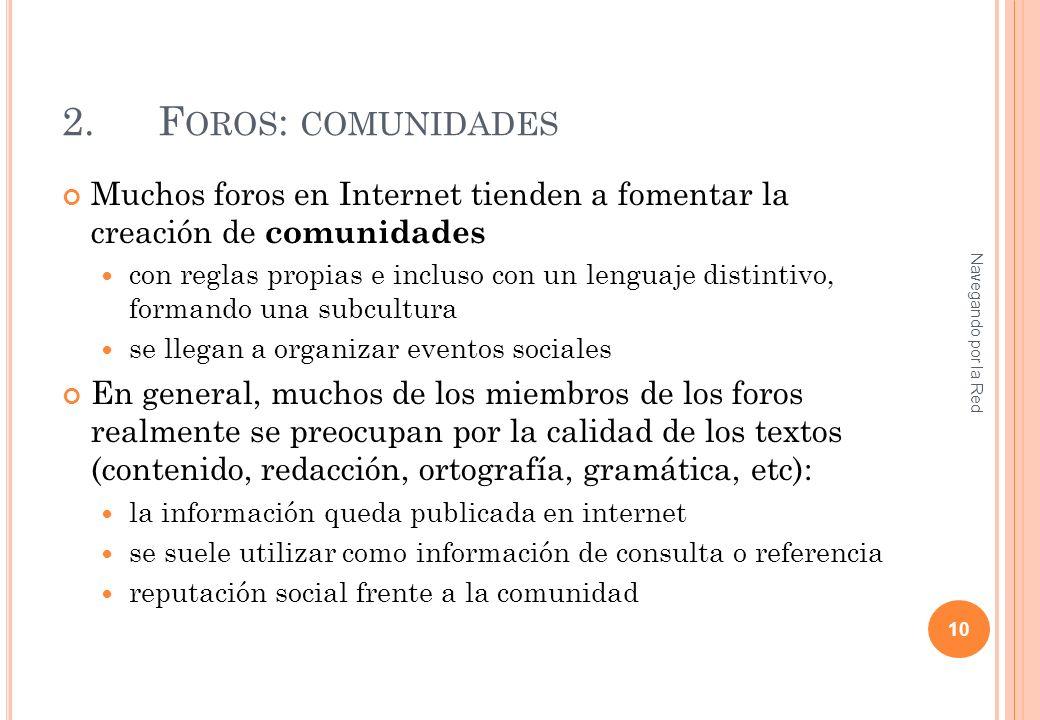 2.F OROS : COMUNIDADES Muchos foros en Internet tienden a fomentar la creación de comunidades con reglas propias e incluso con un lenguaje distintivo,