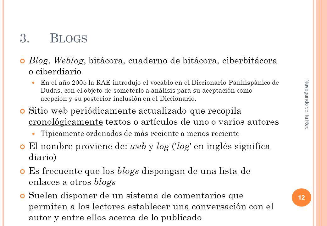 3.B LOGS Blog, Weblog, bitácora, cuaderno de bitácora, ciberbitácora o ciberdiario En el año 2005 la RAE introdujo el vocablo en el Diccionario Panhispánico de Dudas, con el objeto de someterlo a análisis para su aceptación como acepción y su posterior inclusión en el Diccionario.