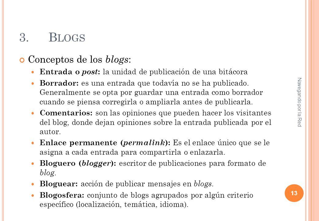 3.B LOGS Conceptos de los blogs : Entrada o post : la unidad de publicación de una bitácora Borrador: es una entrada que todavía no se ha publicado. G