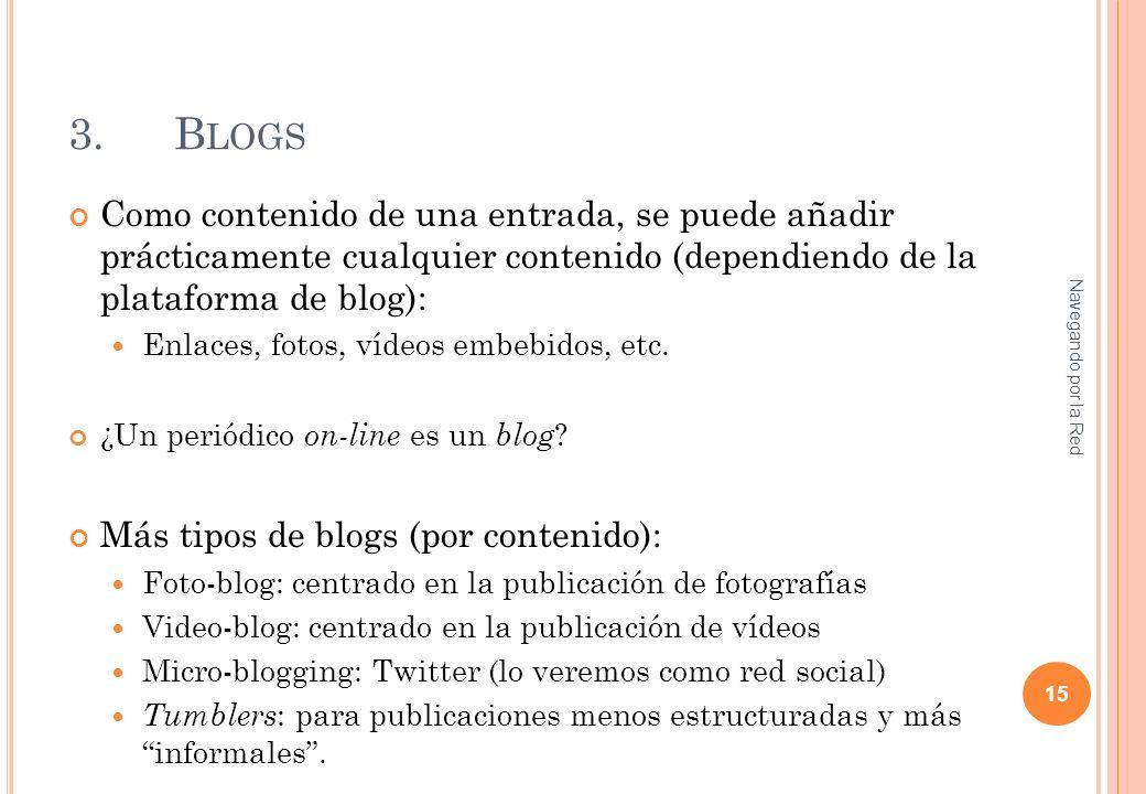 3.B LOGS Como contenido de una entrada, se puede añadir prácticamente cualquier contenido (dependiendo de la plataforma de blog): Enlaces, fotos, vídeos embebidos, etc.
