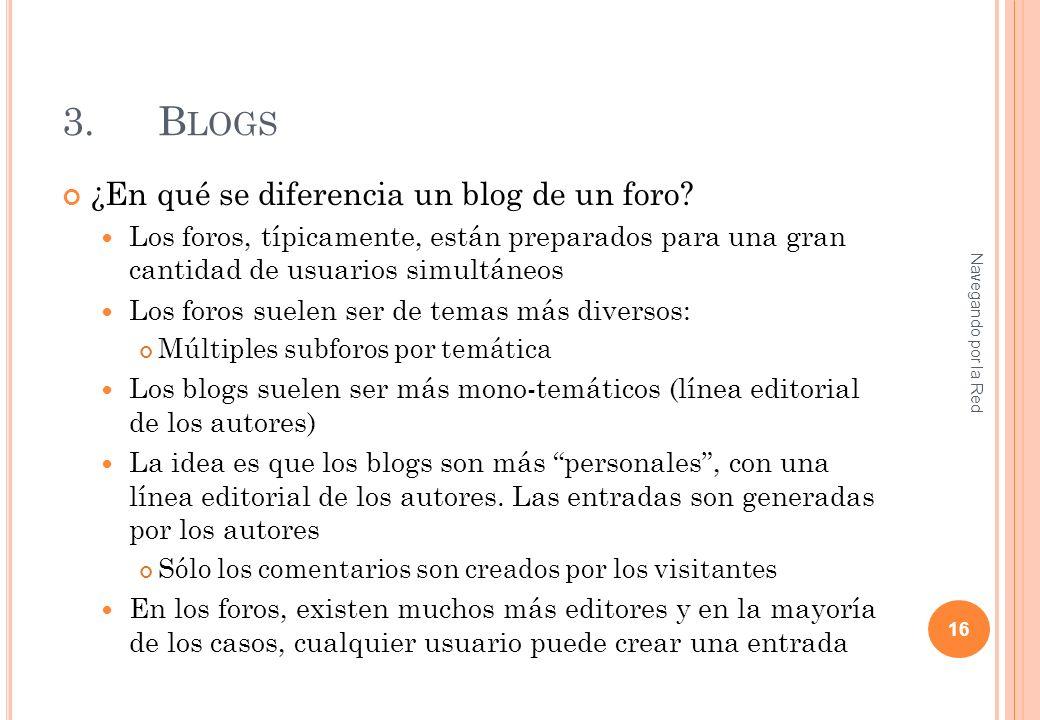 3.B LOGS ¿En qué se diferencia un blog de un foro? Los foros, típicamente, están preparados para una gran cantidad de usuarios simultáneos Los foros s