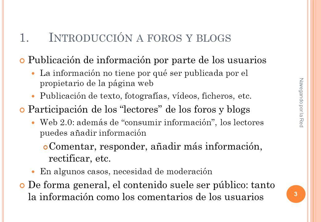 1.I NTRODUCCIÓN A FOROS Y BLOGS Publicación de información por parte de los usuarios La información no tiene por qué ser publicada por el propietario de la página web Publicación de texto, fotografías, vídeos, ficheros, etc.