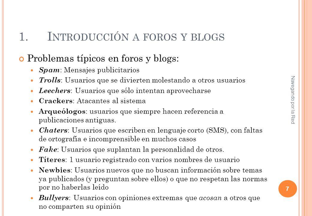 1.I NTRODUCCIÓN A FOROS Y BLOGS Problemas típicos en foros y blogs: Spam : Mensajes publicitarios Trolls : Usuarios que se divierten molestando a otro