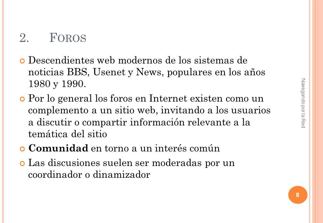 2.F OROS Descendientes web modernos de los sistemas de noticias BBS, Usenet y News, populares en los años 1980 y 1990. Por lo general los foros en Int