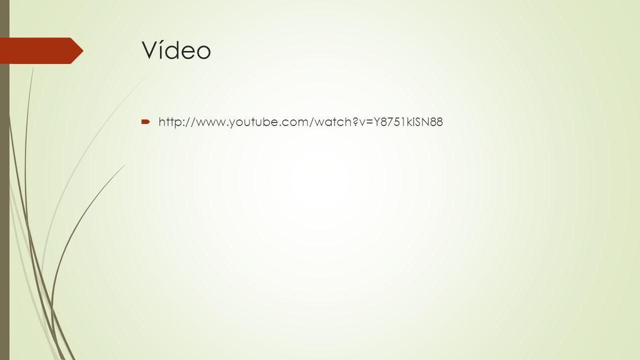 Vídeo http://www.youtube.com/watch?v=Y8751kiSN88