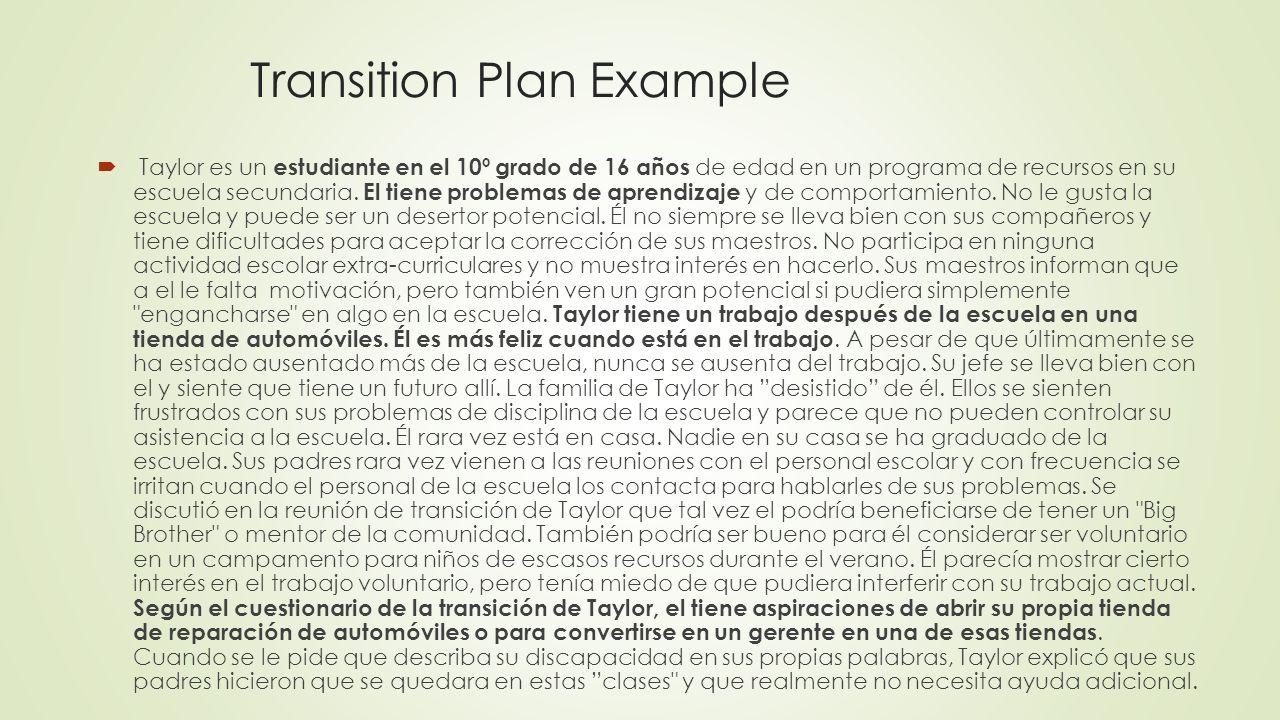 Transition Plan Example Taylor es un estudiante en el 10º grado de 16 años de edad en un programa de recursos en su escuela secundaria. El tiene probl