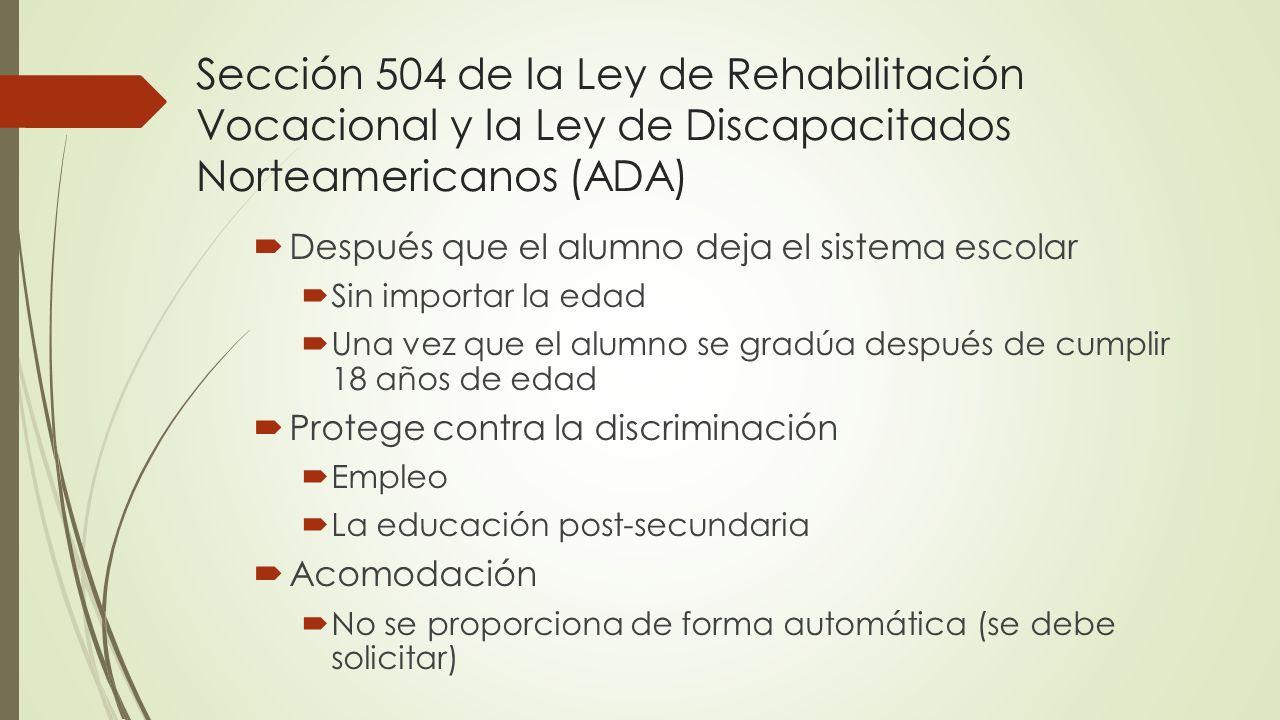 Sección 504 de la Ley de Rehabilitación Vocacional y la Ley de Discapacitados Norteamericanos (ADA) Después que el alumno deja el sistema escolar Sin