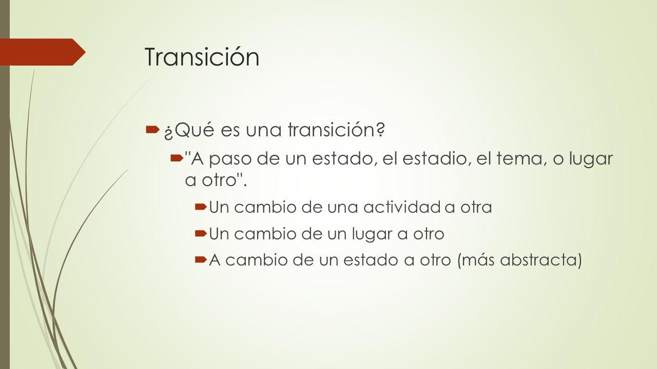 Transición ¿Qué es una transición?