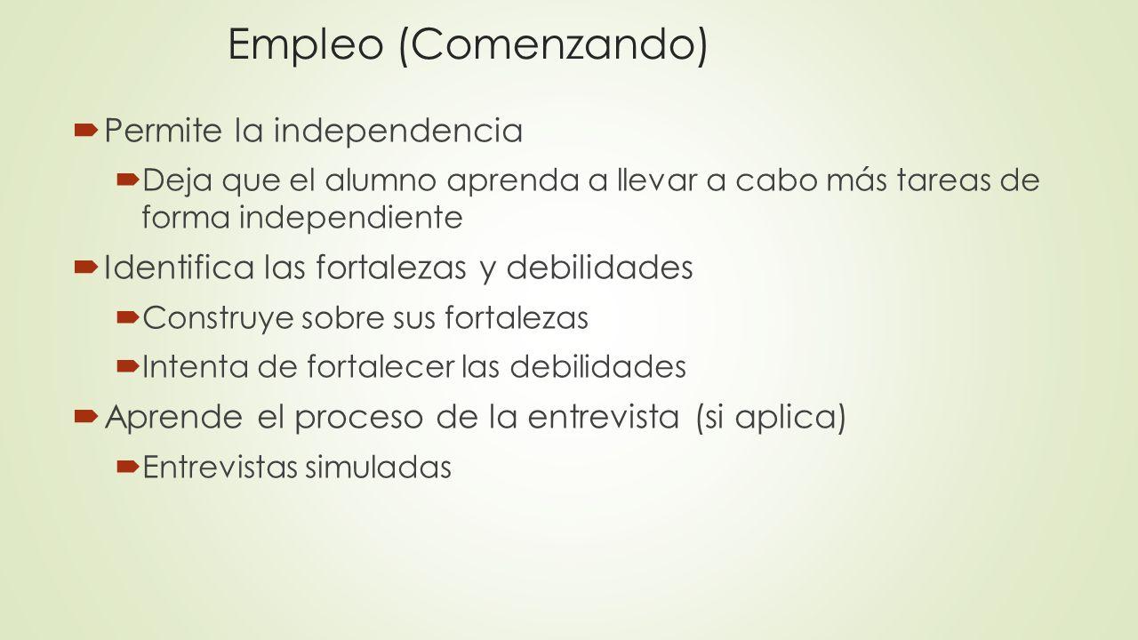 Empleo (Comenzando) Permite la independencia Deja que el alumno aprenda a llevar a cabo más tareas de forma independiente Identifica las fortalezas y