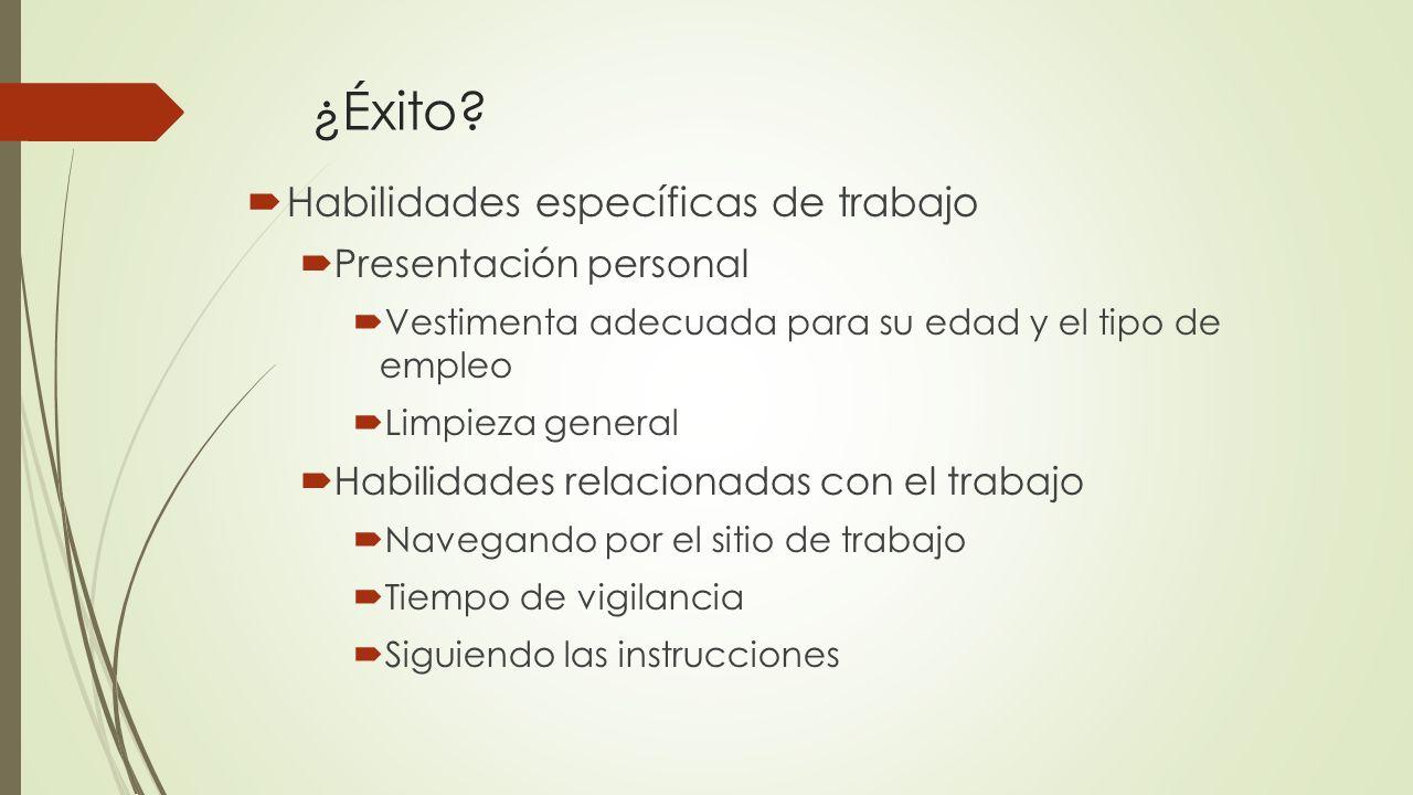 ¿Éxito? Habilidades específicas de trabajo Presentación personal Vestimenta adecuada para su edad y el tipo de empleo Limpieza general Habilidades rel