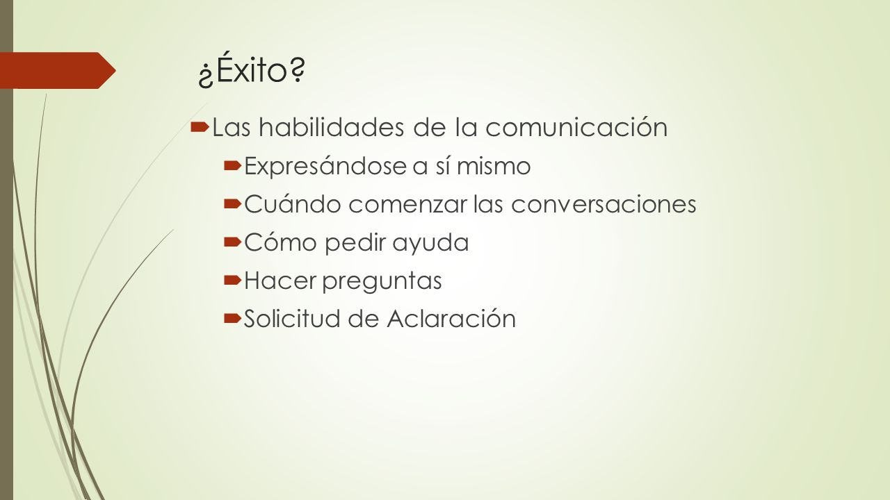 ¿Éxito? Las habilidades de la comunicación Expresándose a sí mismo Cuándo comenzar las conversaciones Cómo pedir ayuda Hacer preguntas Solicitud de Ac